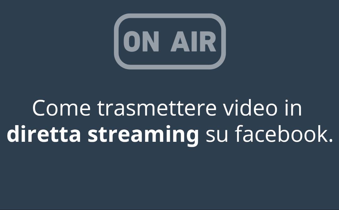Come trasmettere un video in diretta su Facebook